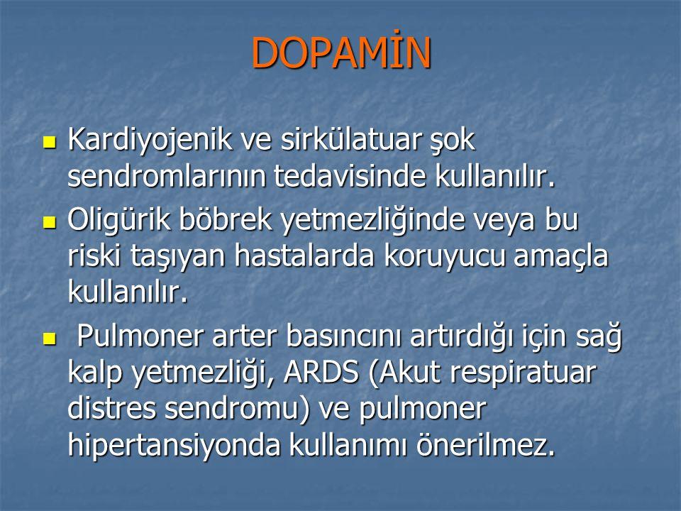 DOPAMİN Kardiyojenik ve sirkülatuar şok sendromlarının tedavisinde kullanılır. Kardiyojenik ve sirkülatuar şok sendromlarının tedavisinde kullanılır.