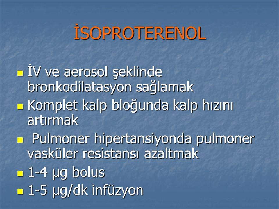 İSOPROTERENOL İV ve aerosol şeklinde bronkodilatasyon sağlamak İV ve aerosol şeklinde bronkodilatasyon sağlamak Komplet kalp bloğunda kalp hızını artı