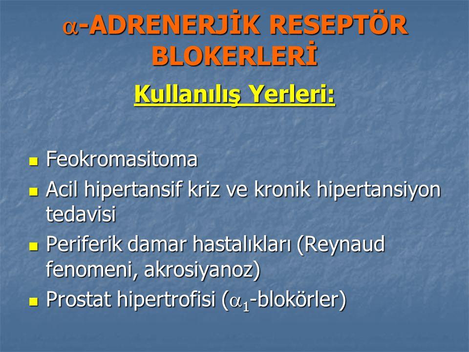  -ADRENERJİK RESEPTÖR BLOKERLERİ Kullanılış Yerleri: Feokromasitoma Feokromasitoma Acil hipertansif kriz ve kronik hipertansiyon tedavisi Acil hipert