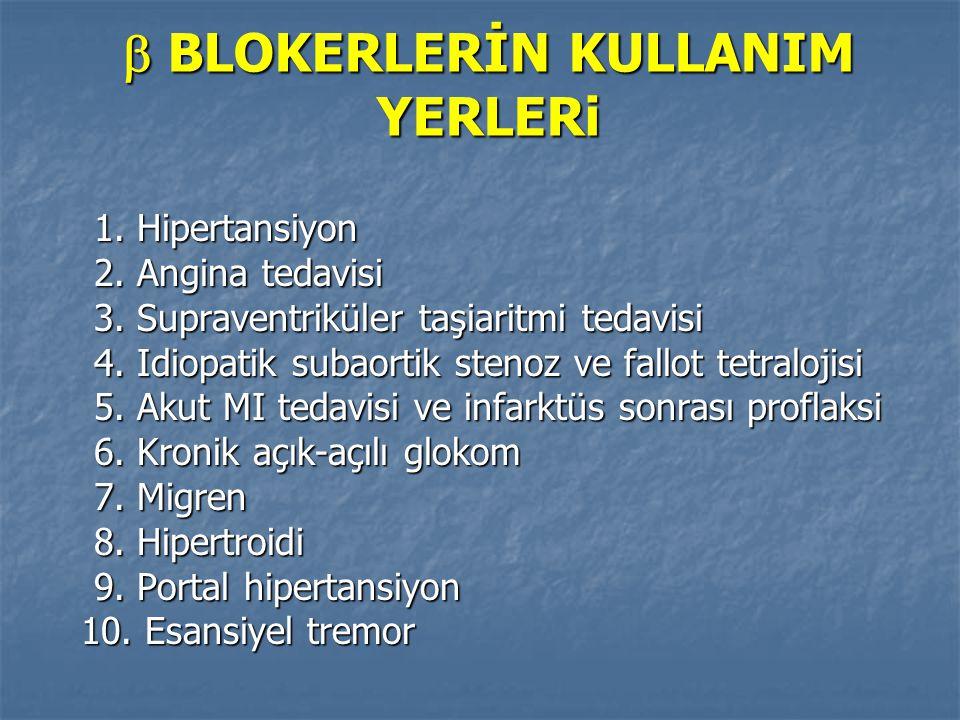  BLOKERLERİN KULLANIM YERLERi 1. Hipertansiyon 2. Angina tedavisi 3. Supraventriküler taşiaritmi tedavisi 4. Idiopatik subaortik stenoz ve fallot tet