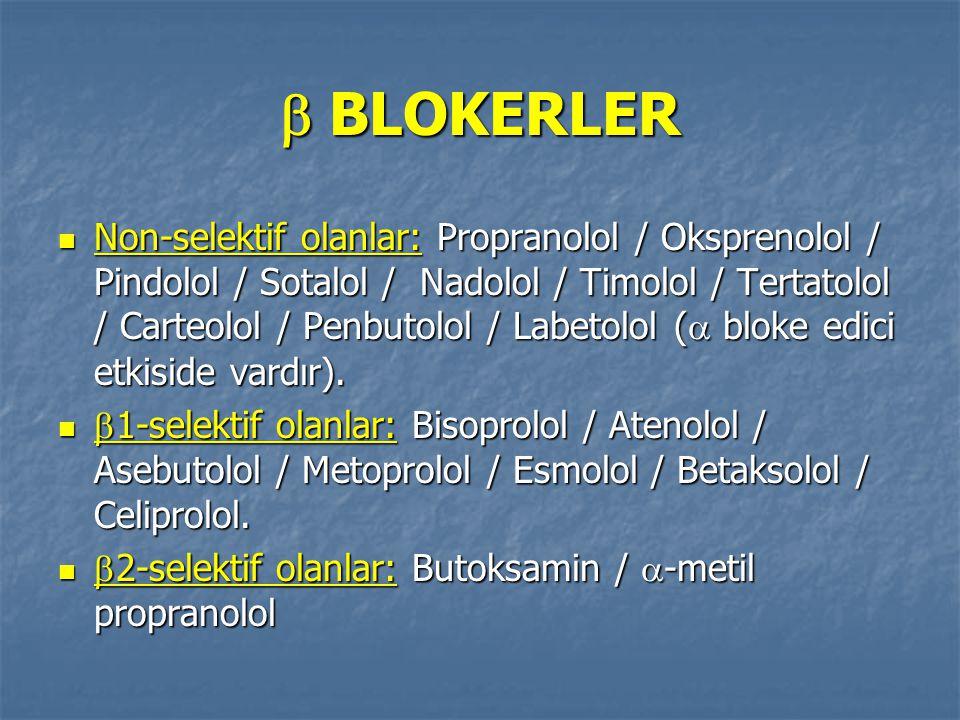  BLOKERLER Non-selektif olanlar: Propranolol / Oksprenolol / Pindolol / Sotalol / Nadolol / Timolol / Tertatolol / Carteolol / Penbutolol / Labetolol