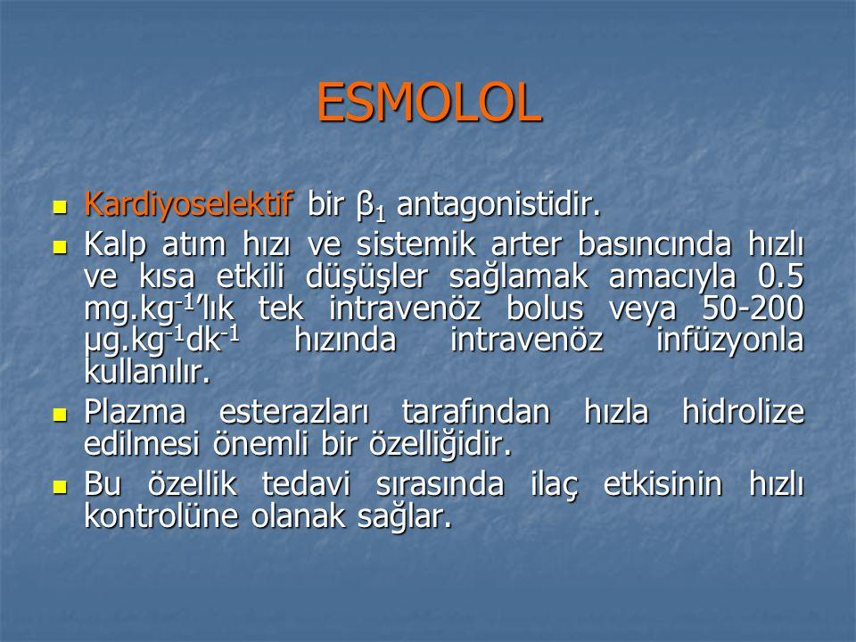 ESMOLOL Kardiyoselektif bir β 1 antagonistidir. Kardiyoselektif bir β 1 antagonistidir. Kalp atım hızı ve sistemik arter basıncında hızlı ve kısa etki