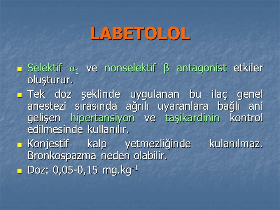 LABETOLOL Selektif α 1 ve nonselektif β antagonist etkiler oluşturur. Selektif α 1 ve nonselektif β antagonist etkiler oluşturur. Tek doz şeklinde uyg