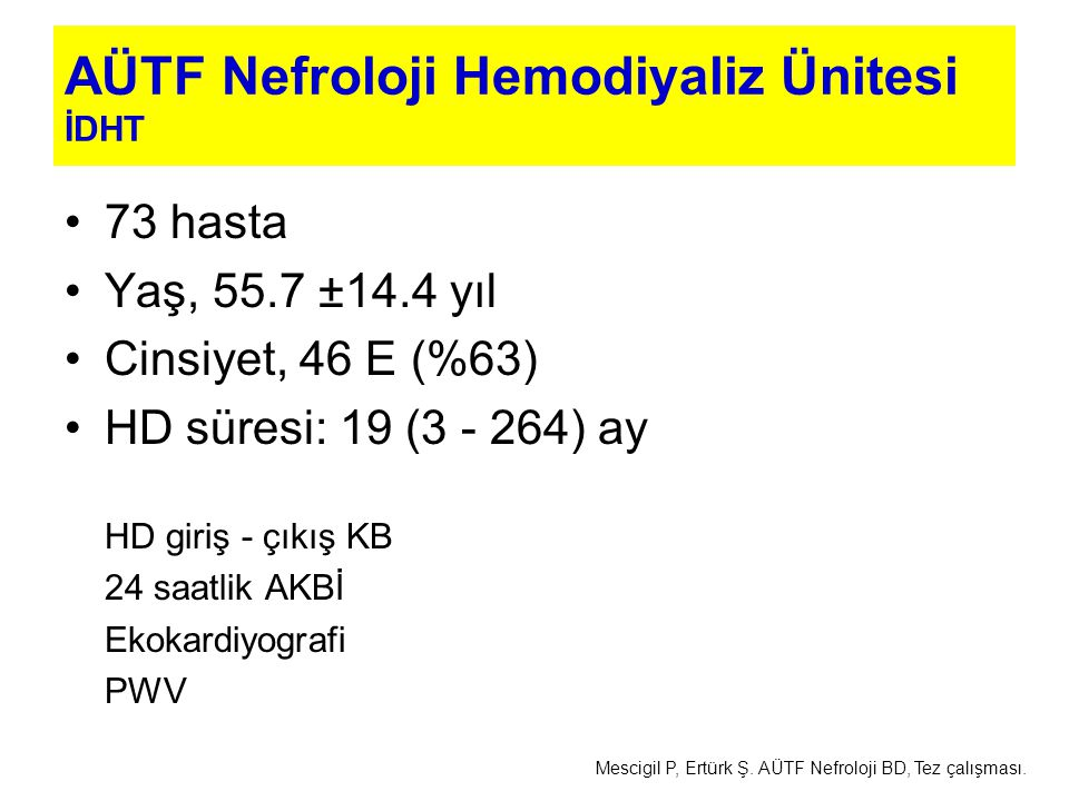 73 hasta Yaş, 55.7 ±14.4 yıl Cinsiyet, 46 E (%63) HD süresi: 19 (3 - 264) ay HD giriş - çıkış KB 24 saatlik AKBİ Ekokardiyografi PWV AÜTF Nefroloji He