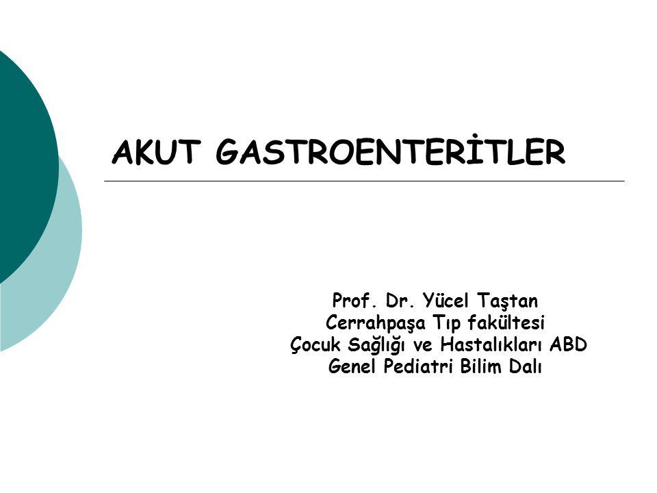 AKUT GASTROENTERİTLER Prof. Dr. Yücel Taştan Cerrahpaşa Tıp fakültesi Çocuk Sağlığı ve Hastalıkları ABD Genel Pediatri Bilim Dalı