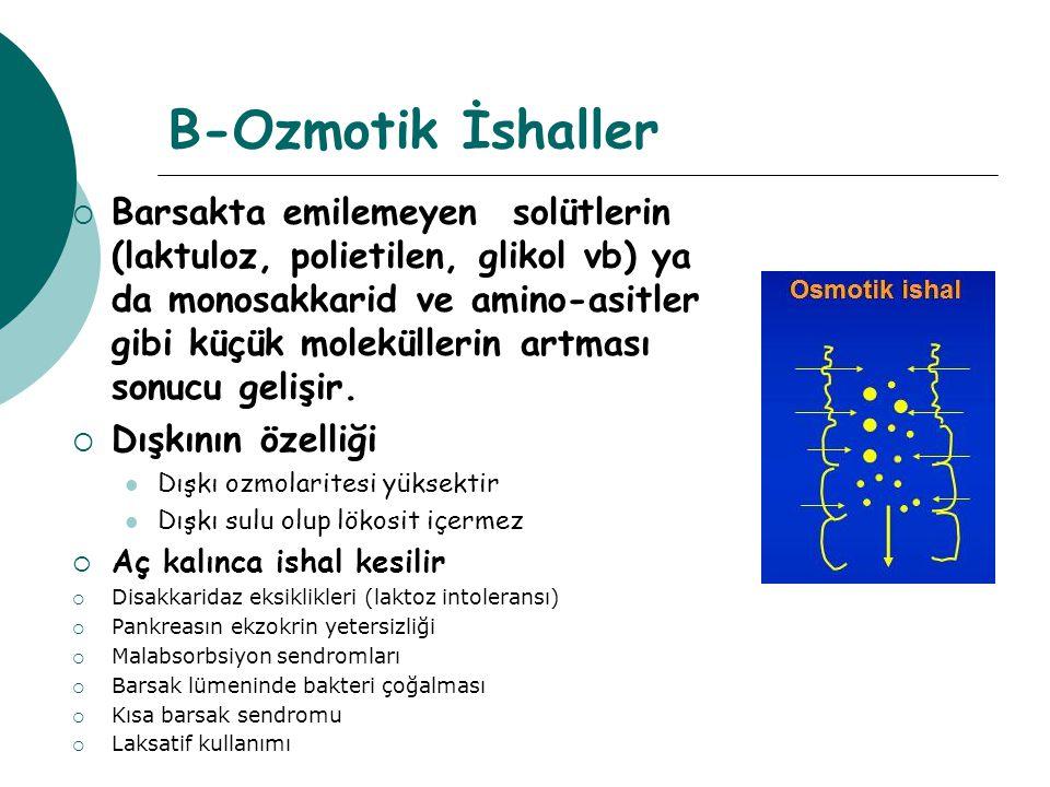 B-Ozmotik İshaller  Barsakta emilemeyen solütlerin (laktuloz, polietilen, glikol vb) ya da monosakkarid ve amino-asitler gibi küçük moleküllerin artm