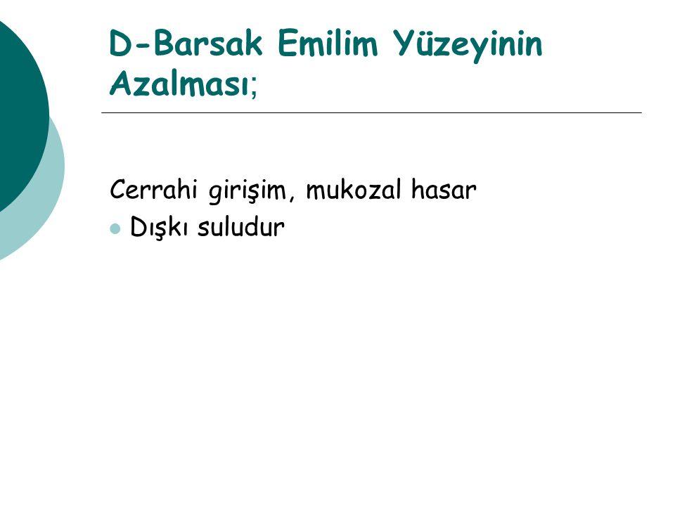 D-Barsak Emilim Yüzeyinin Azalması ; Cerrahi girişim, mukozal hasar Dışkı suludur