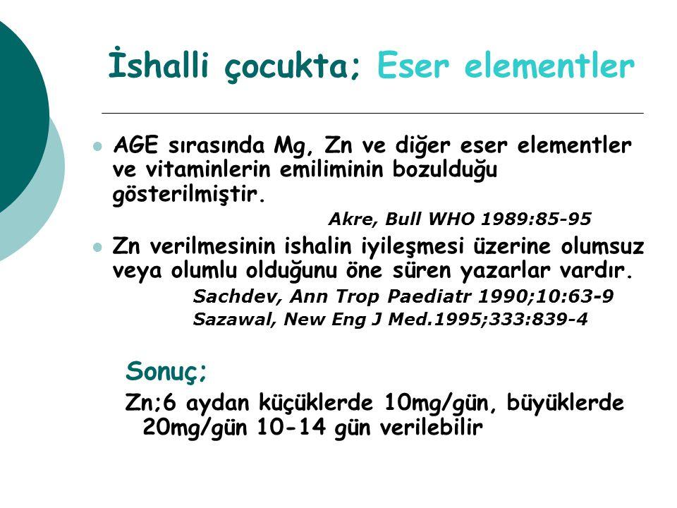 İshalli çocukta; Eser elementler AGE sırasında Mg, Zn ve diğer eser elementler ve vitaminlerin emiliminin bozulduğu gösterilmiştir. Akre, Bull WHO 198