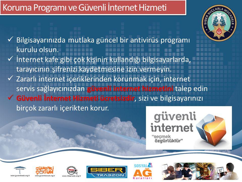 Koruma Programı ve Güvenli İnternet Hizmeti Bilgisayarınızda mutlaka güncel bir antivirüs programı kurulu olsun. İnternet kafe gibi çok kişinin kullan
