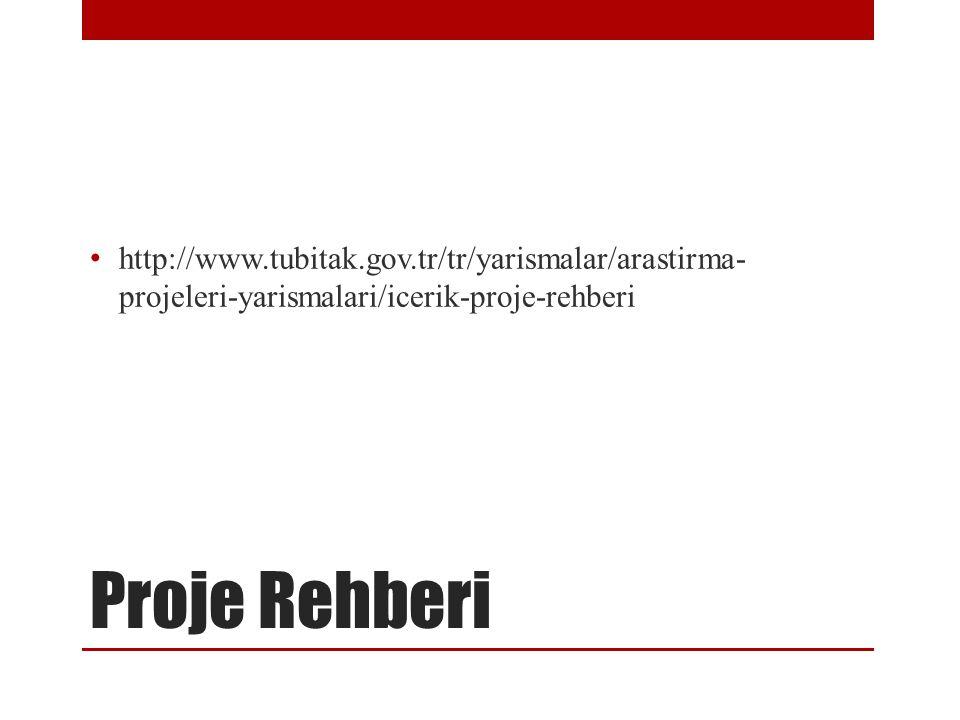 Proje Rehberi http://www.tubitak.gov.tr/tr/yarismalar/arastirma- projeleri-yarismalari/icerik-proje-rehberi