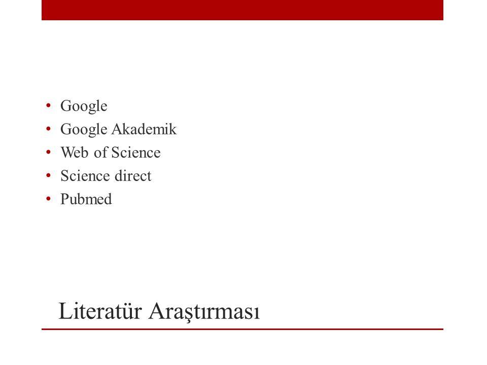 Literatür Araştırması Google Google Akademik Web of Science Science direct Pubmed