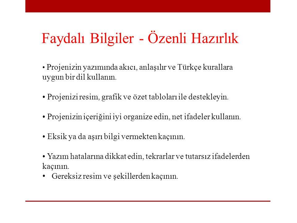 Faydalı Bilgiler - Özenli Hazırlık Projenizin yazımında akıcı, anlaşılır ve Türkçe kurallara uygun bir dil kullanın. Projenizi resim, grafik ve özet t