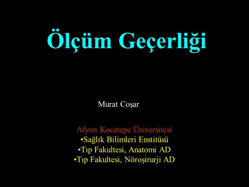 Ölçüm Geçerliği Murat Coşar Afyon Kocatepe Üniversitesi Sağlık Bilimleri Enstitüsü Tıp Fakultesi, Anatomi AD Tıp Fakultesi, Nöroşirurji AD