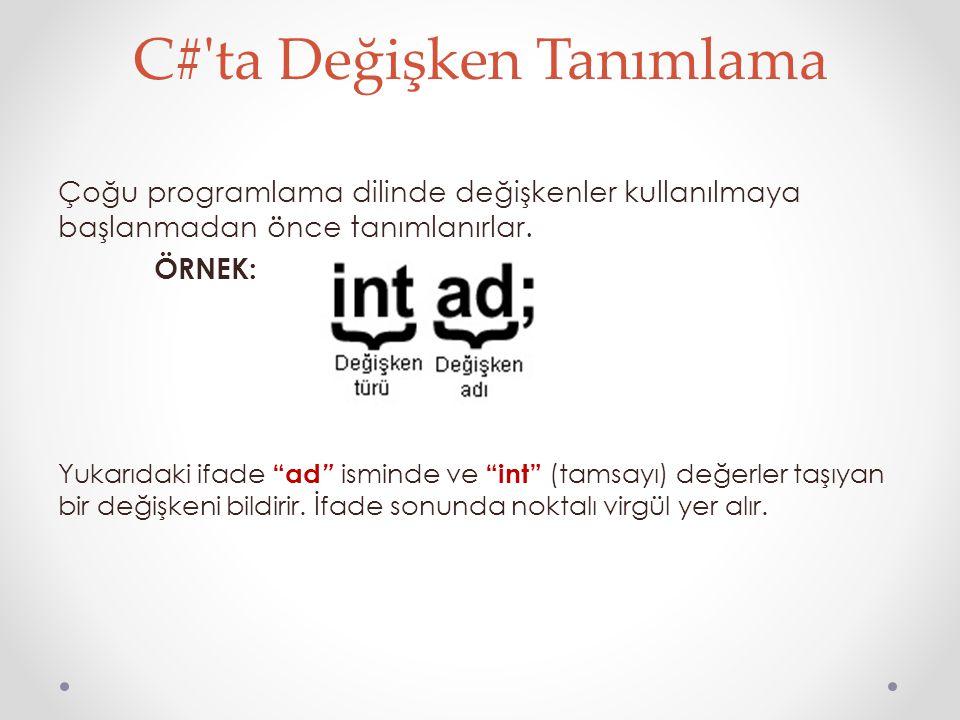 """C#'ta Değişken Tanımlama Çoğu programlama dilinde değişkenler kullanılmaya başlanmadan önce tanımlanırlar. ÖRNEK: Yukarıdaki ifade """"ad """" isminde ve """"i"""