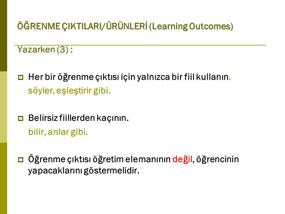 ÖĞRENME ÇIKTILARI/ÜRÜNLERİ (Learning Outcomes) Yazarken (3) :  Her bir öğrenme çıktısı için yalnızca bir fiil kullanın.