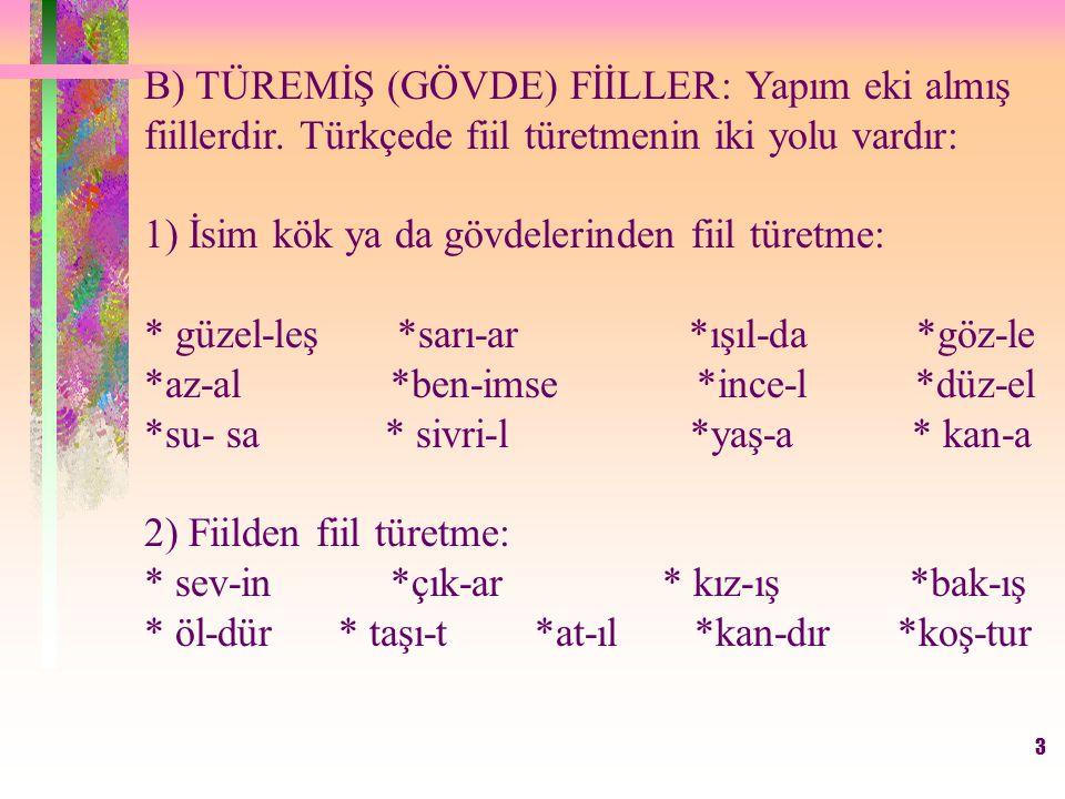 4 C) BİRLEŞİK FİİLLER: En az iki sözcüğün birleşmesiyle oluşan fiillerdir.