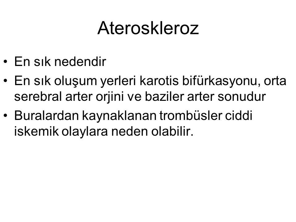 Ateroskleroz En sık nedendir En sık oluşum yerleri karotis bifürkasyonu, orta serebral arter orjini ve baziler arter sonudur Buralardan kaynaklanan tr