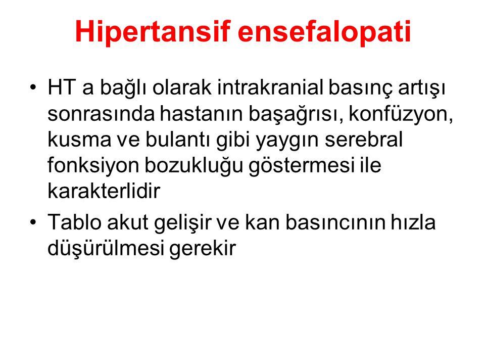 Hipertansif ensefalopati HT a bağlı olarak intrakranial basınç artışı sonrasında hastanın başağrısı, konfüzyon, kusma ve bulantı gibi yaygın serebral