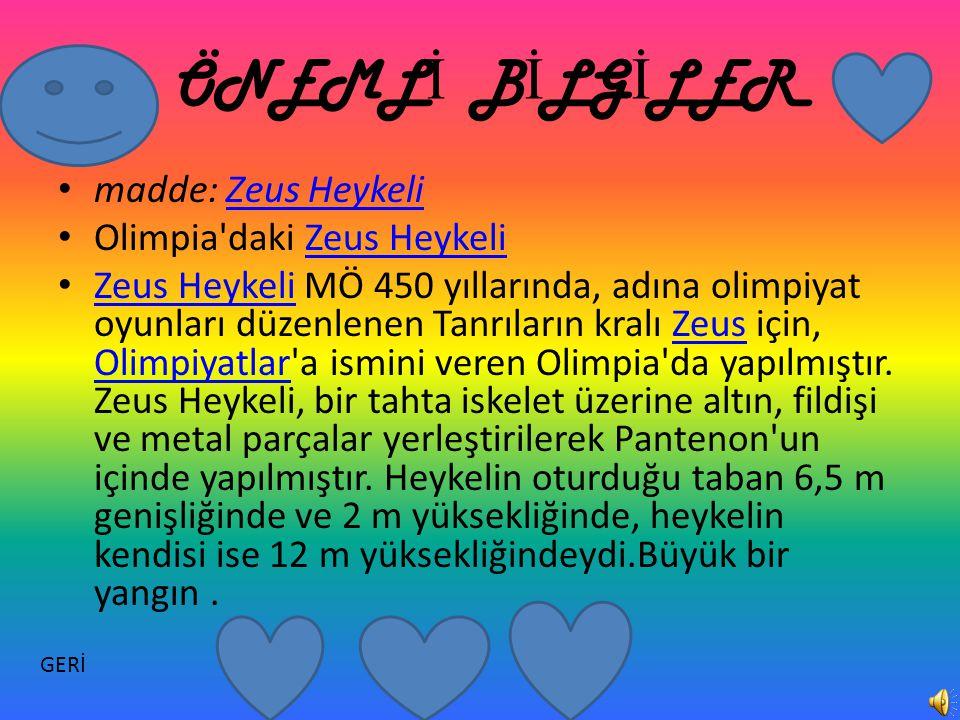 ÖNEML İ B İ LG İ LER madde: Zeus HeykeliZeus Heykeli Olimpia'daki Zeus HeykeliZeus Heykeli Zeus Heykeli MÖ 450 yıllarında, adına olimpiyat oyunları dü
