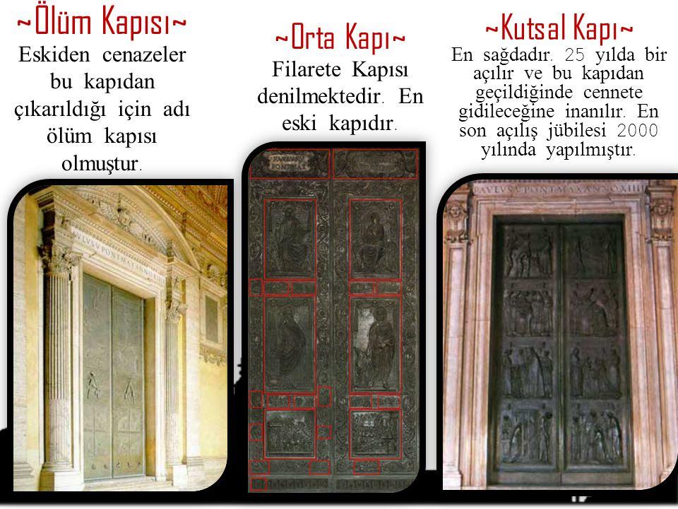 ~Ölüm Kapısı~ Eskiden cenazeler bu kapıdan çıkarıldığı için adı ölüm kapısı olmuştur. ~Orta Kapı~ Filarete Kapısı denilmektedir. En eski kapıdır. ~Kut