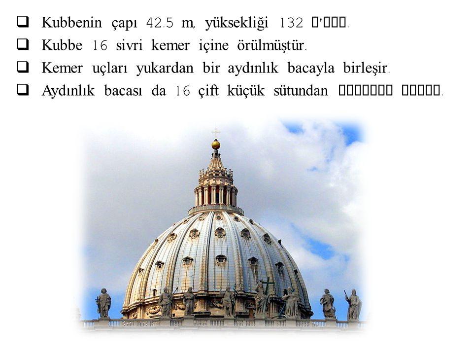  Kubbenin çapı 42.5 m, yüksekliği 132 m ' dir.  Kubbe 16 sivri kemer içine örülmüştür.  Kemer uçları yukardan bir aydınlık bacayla birleşir.  Aydı