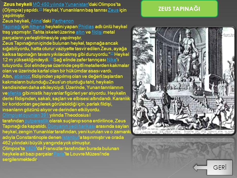 Zeus heykeli MÖ 450 yılında Yunanistan'daki Olimpos'ta (Olympia) yapıldı. [1] Heykel, Yunanlıların baş tanrısı Zeus için yapılmıştır.MÖ 450 yılındaYun