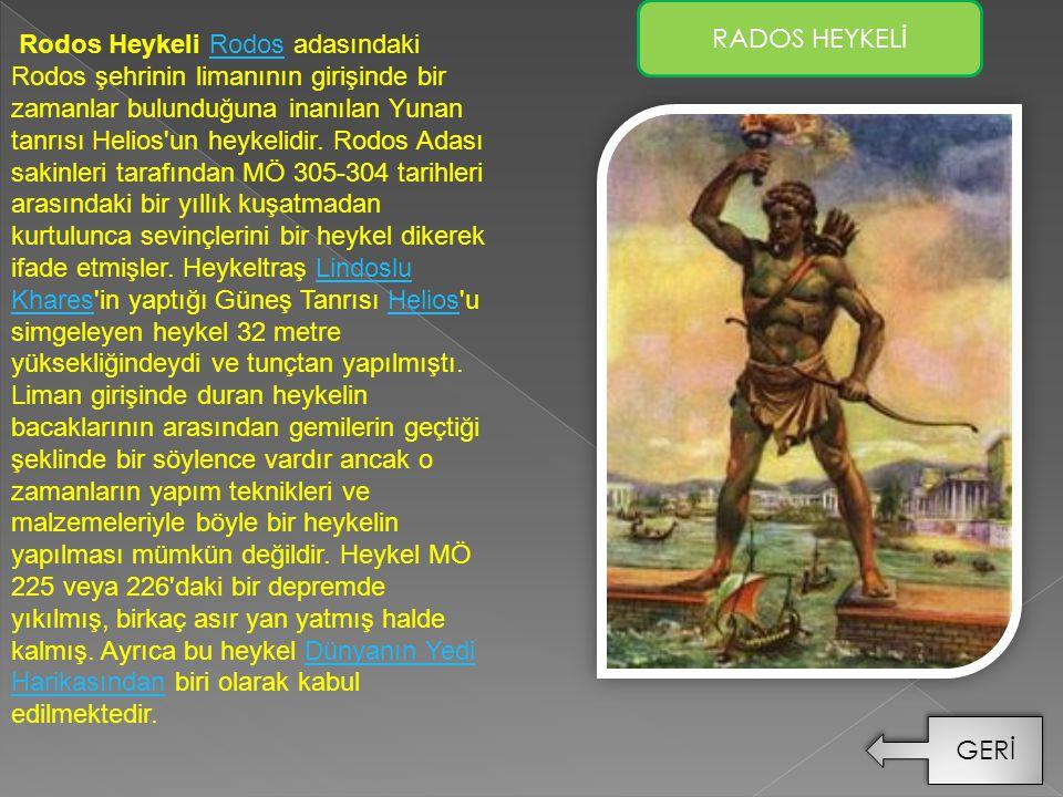 Rodos Heykeli Rodos adasındaki Rodos şehrinin limanının girişinde bir zamanlar bulunduğuna inanılan Yunan tanrısı Helios'un heykelidir. Rodos Adası sa