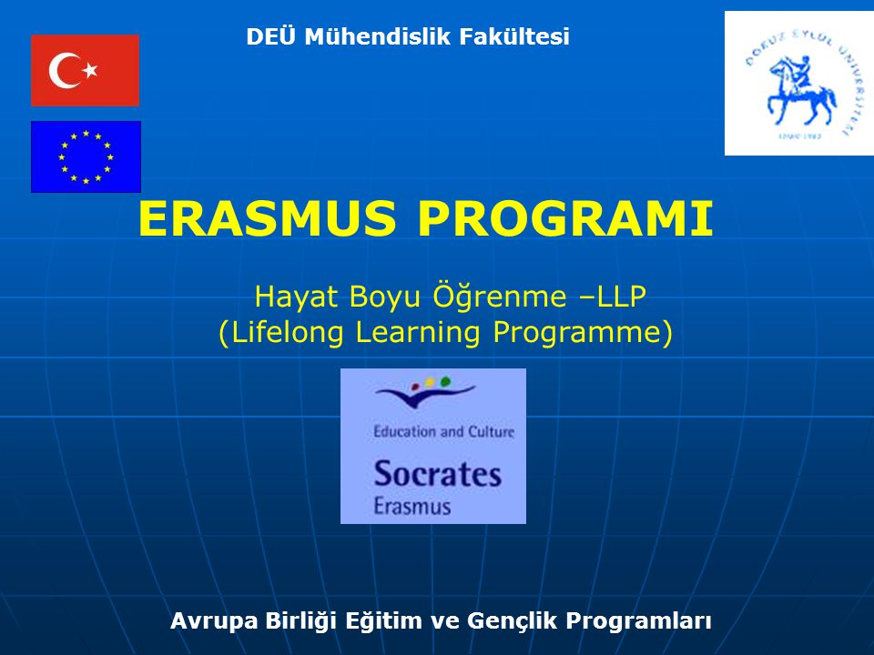 LLP ( Lifelong Learning Programme) Erasmus; Avrupa Birliği nin son olarak Kıbrıs, Malta ve Türkiye nin de katılımıyla toplam 31 ülkeyi içeren en geniş kapsamlı yüksek öğrenim ile ilgili eğitim programıdır.