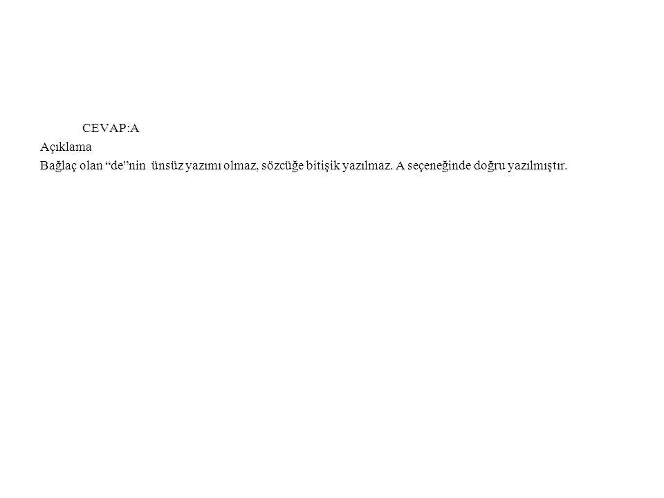 """CEVAP:A Açıklama Bağlaç olan """"de""""nin ünsüz yazımı olmaz, sözcüğe bitişik yazılmaz. A seçeneğinde doğru yazılmıştır."""