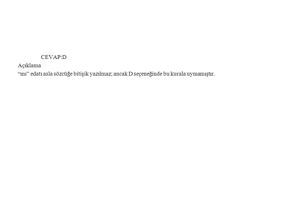 """CEVAP:D Açıklama """"mı"""" edatı asla sözcüğe bitişik yazılmaz; ancak D seçeneğinde bu kurala uymamıştır."""