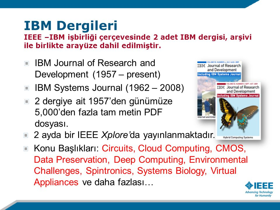 IBM Journal of Research and Development (1957 – present) IBM Systems Journal (1962 – 2008) 2 dergiye ait 1957'den günümüze 5,000'den fazla tam metin PDF dosyası.