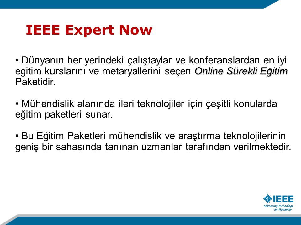 IEEE Expert Now Online Sürekli Eğitim Dünyanın her yerindeki çalıştaylar ve konferanslardan en iyi egitim kurslarını ve metaryallerini seçen Online Sü