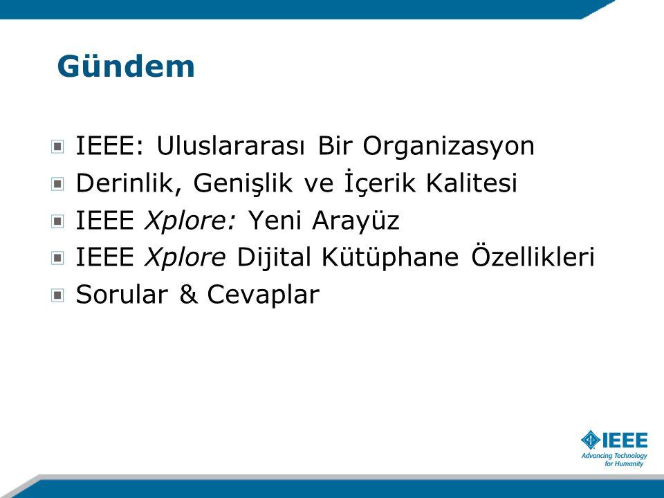 IEEE: Uluslararası Bir Organizasyon Derinlik, Genişlik ve İçerik Kalitesi IEEE Xplore: Yeni Arayüz IEEE Xplore Dijital Kütüphane Özellikleri Sorular & Cevaplar Gündem
