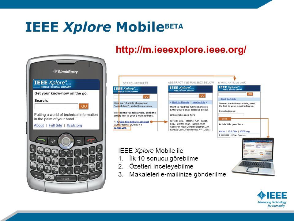 IEEE Xplore Mobile BETA http://m.ieeexplore.ieee.org/ IEEE Xplore Mobile ile 1.İlk 10 sonucu görebilme 2.Özetleri inceleyebilme 3.Makaleleri e-mailini