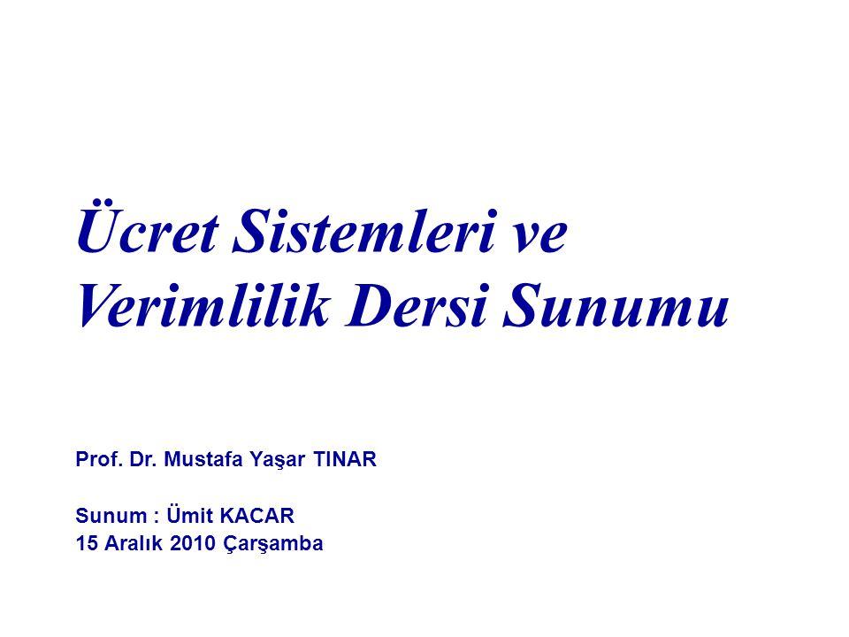 Ücret Sistemleri ve Verimlilik Dersi Sunumu Prof. Dr. Mustafa Yaşar TINAR Sunum : Ümit KACAR 15 Aralık 2010 Çarşamba