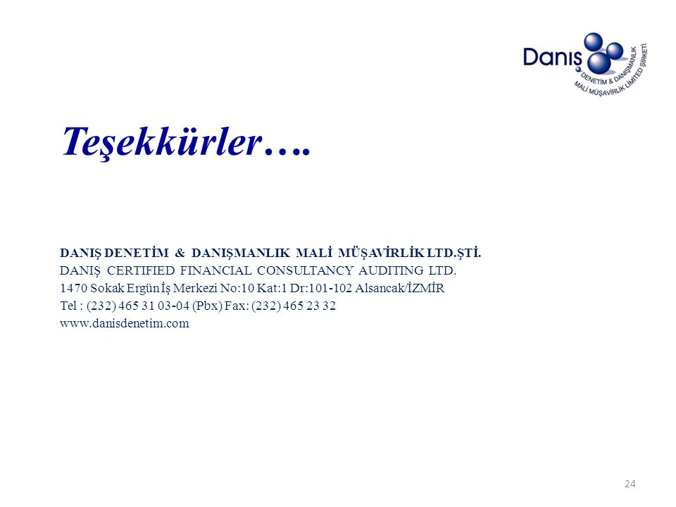 Teşekkürler…. DANIŞ DENETİM & DANIŞMANLIK MALİ MÜŞAVİRLİK LTD.ŞTİ. DANIŞ CERTIFIED FINANCIAL CONSULTANCY AUDITING LTD. 1470 Sokak Ergün İş Merkezi No: