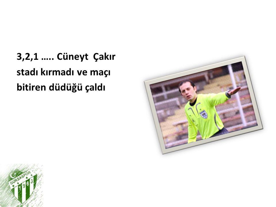 3,2,1 ….. Cüneyt Çakır stadı kırmadı ve maçı bitiren düdüğü çaldı