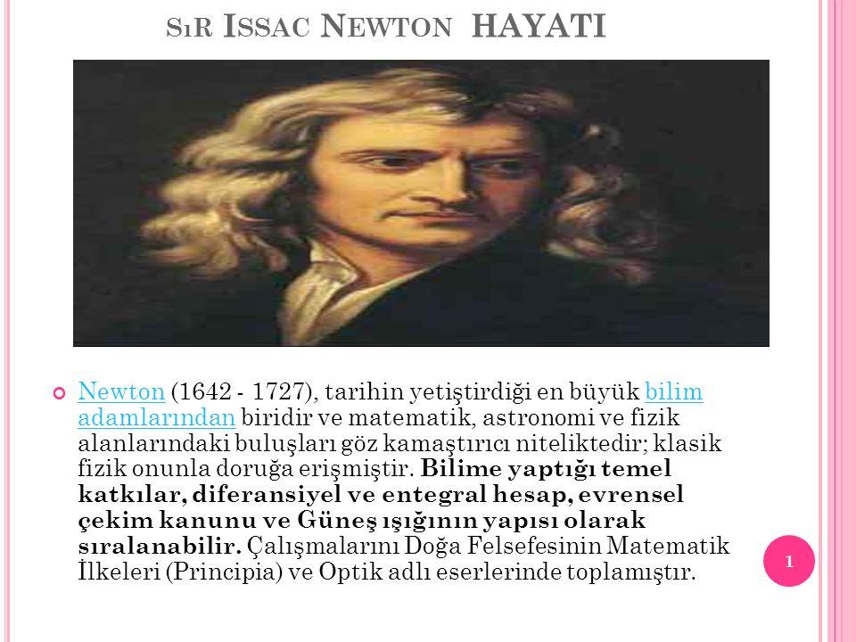 SıR I SSAC N EWTON HAYATI NewtonNewton (1642 - 1727), tarihin yetiştirdiği en büyük bilim adamlarından biridir ve matematik, astronomi ve fizik alanla