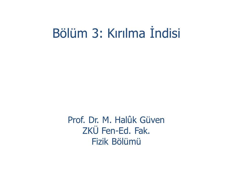 Bölüm 3: Kırılma İndisi Prof. Dr. M. Halûk Güven ZKÜ Fen-Ed. Fak. Fizik Bölümü