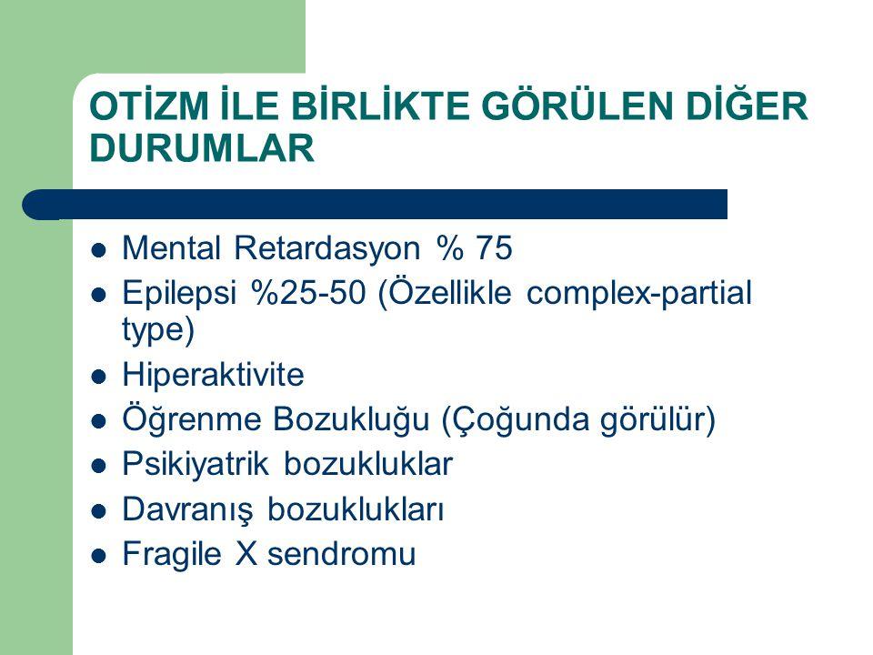 OTİZM İLE BİRLİKTE GÖRÜLEN DİĞER DURUMLAR Mental Retardasyon % 75 Epilepsi %25-50 (Özellikle complex-partial type) Hiperaktivite Öğrenme Bozukluğu (Ço