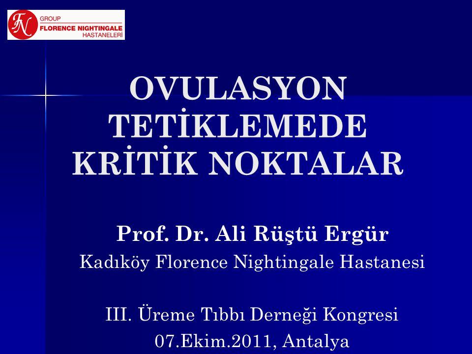 OVULASYON TETİKLEMEDE KRİTİK NOKTALAR Prof. Dr. Ali Rüştü Ergür Kadıköy Florence Nightingale Hastanesi III. Üreme Tıbbı Derneği Kongresi 07.Ekim.2011,
