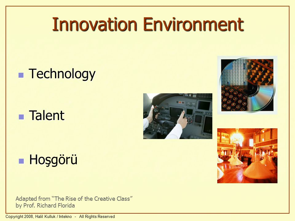 Innovation Environment Technology Technology Adapted from The Rise of the Creative Class by Prof.