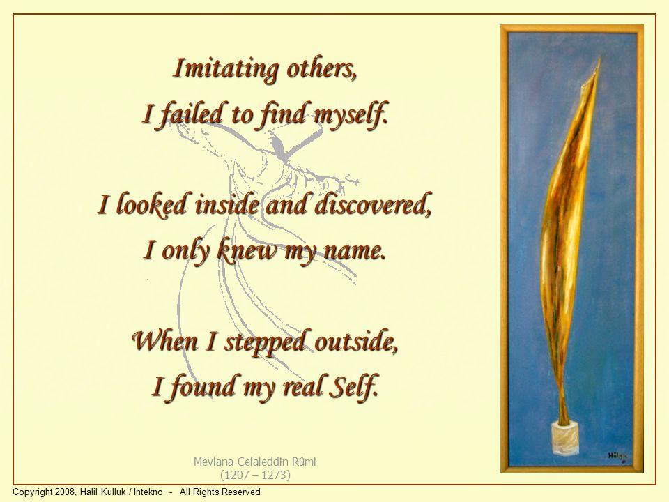 Taklit ettim başkalarını, Bulamadım kendimi.Baktım içime, Sadece ismimi tanıdım.