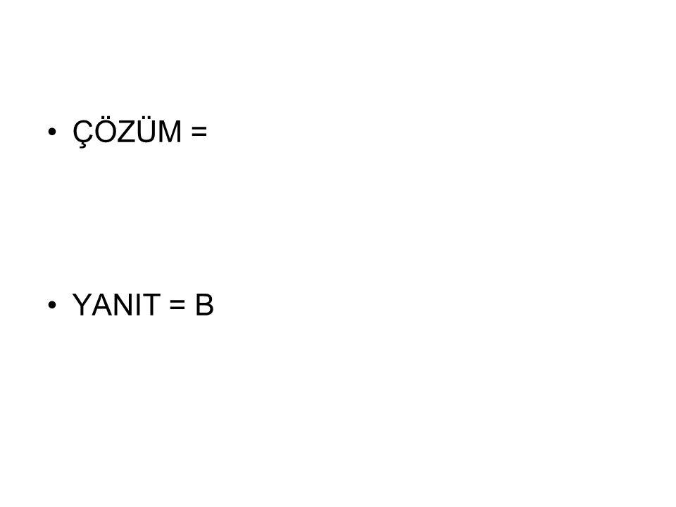 ÇÖZÜM = YANIT = B