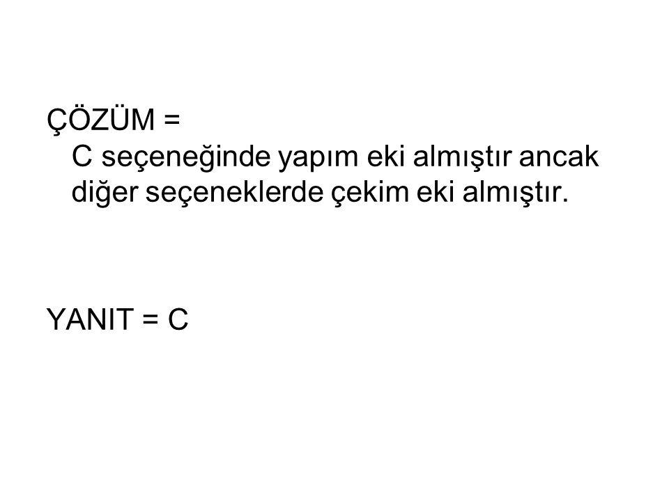 ÇÖZÜM = C seçeneğinde yapım eki almıştır ancak diğer seçeneklerde çekim eki almıştır. YANIT = C
