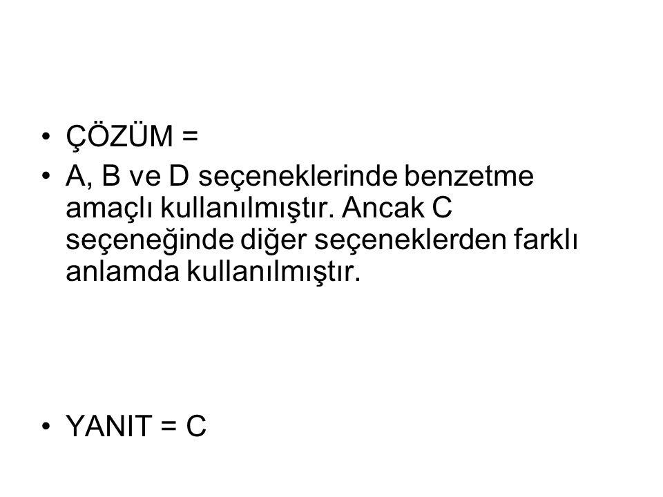 ÇÖZÜM = A, B ve D seçeneklerinde benzetme amaçlı kullanılmıştır.