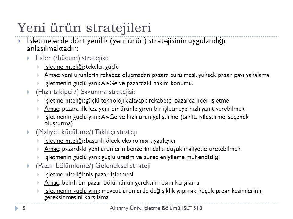 Yeni ürün stratejileri Aksaray Üniv., İ şletme Bölümü, ISLT 3185  İ şletmelerde dört yenilik (yeni ürün) stratejisinin uygulandı ğ ı anlaşılmaktadır: