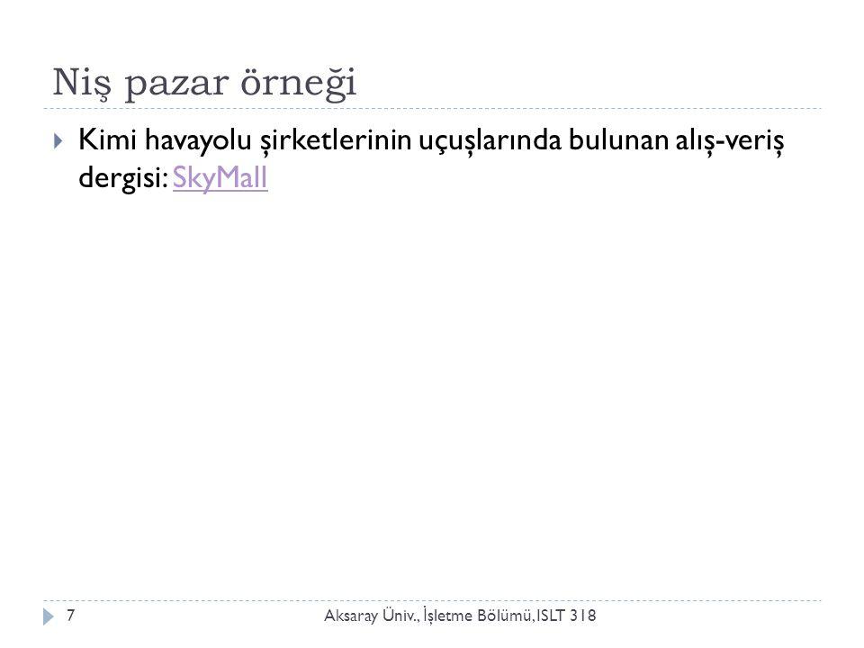 Niş pazar örneği Aksaray Üniv., İ şletme Bölümü, ISLT 3187  Kimi havayolu şirketlerinin uçuşlarında bulunan alış-veriş dergisi: SkyMallSkyMall