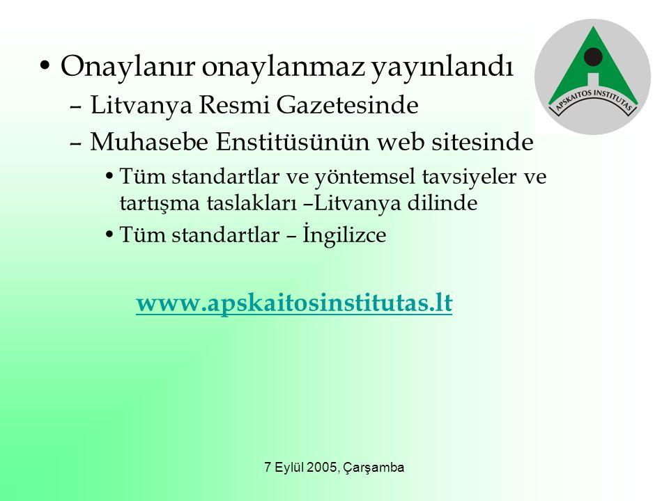 7 Eylül 2005, Çarşamba Onaylanır onaylanmaz yayınlandı –Litvanya Resmi Gazetesinde –Muhasebe Enstitüsünün web sitesinde Tüm standartlar ve yöntemsel t
