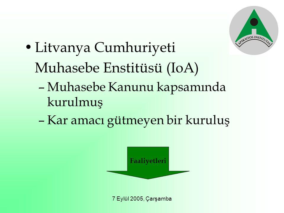 7 Eylül 2005, Çarşamba Litvanya Cumhuriyeti Muhasebe Enstitüsü (IoA) –Muhasebe Kanunu kapsamında kurulmuş –Kar amacı gütmeyen bir kuruluş Faaliyetleri